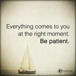 Everything-comes-to-you-at-the-right-moment-Be-Patient